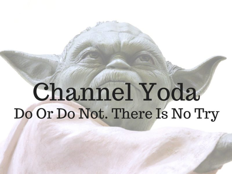Channel Yoda: Do or Do Not, There is No Try (The Same Thing Again)