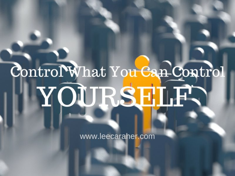 Control What You Can Control…YOURSELF