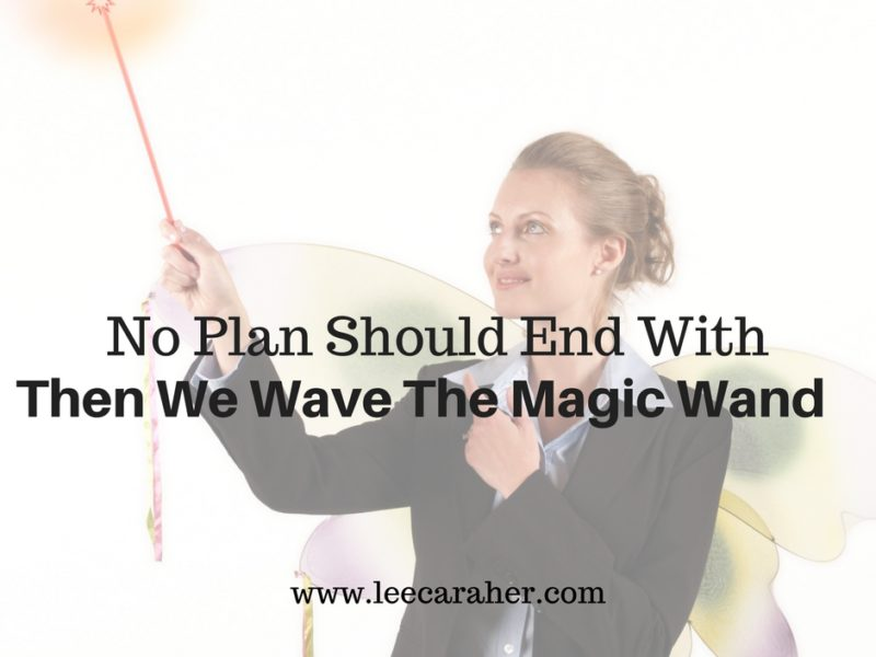 "No Plan Should End With ""And Then We Wave The Magic Wand"""