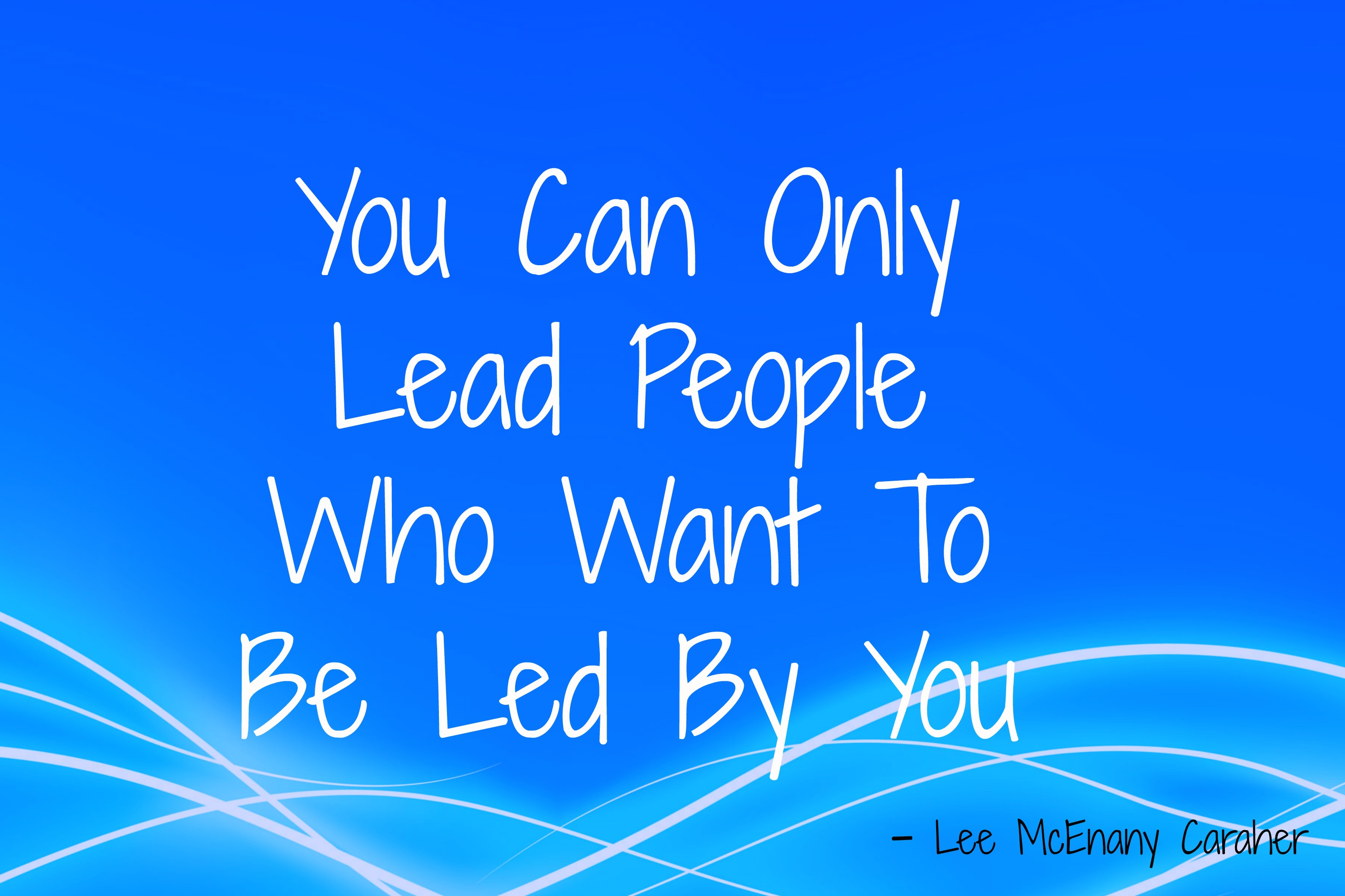 Leadership: You Can Only Lead Those Who Want To Be Led