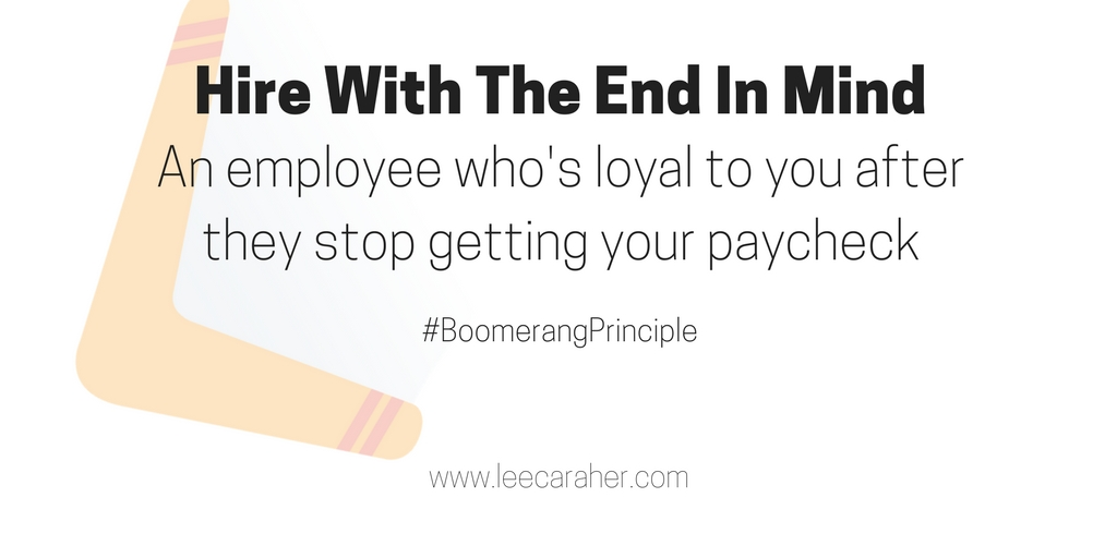 Hire With The End In Mind: Lifetime Loyalty