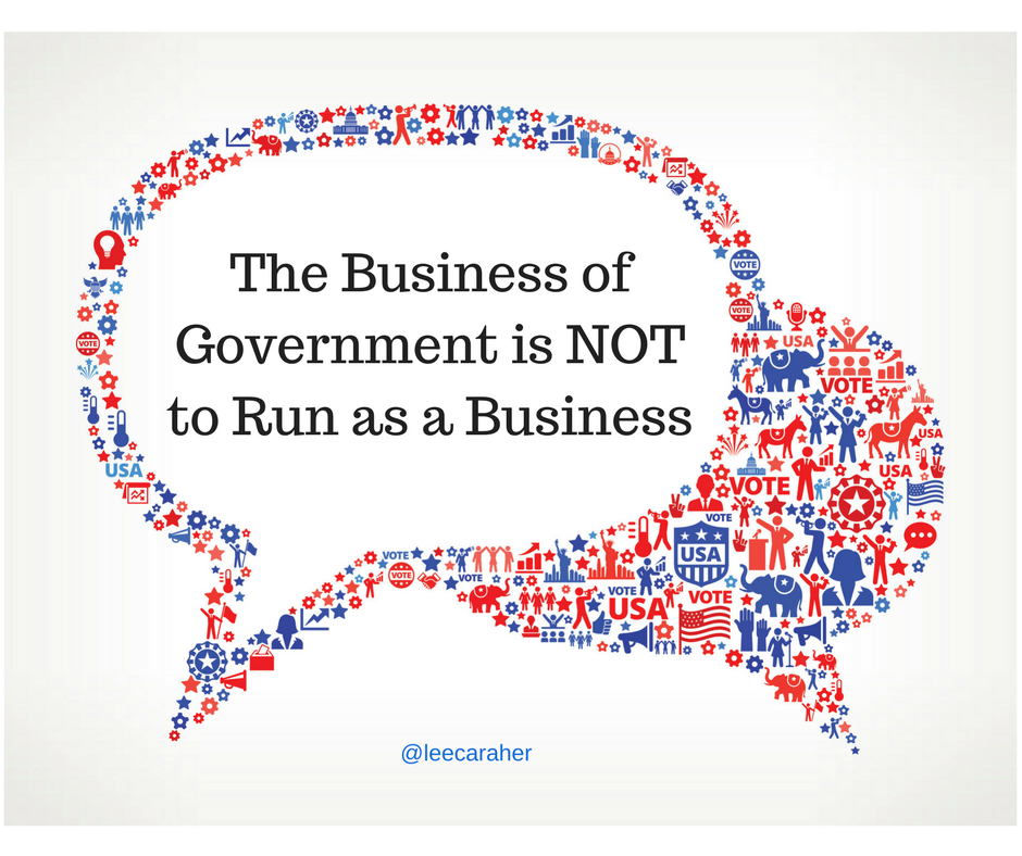 The Business of Government is Not to Run as a Business