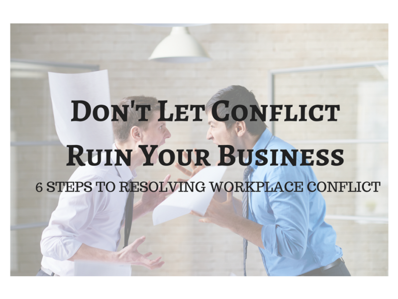 6 Steps To Resolving Workplace Conflict