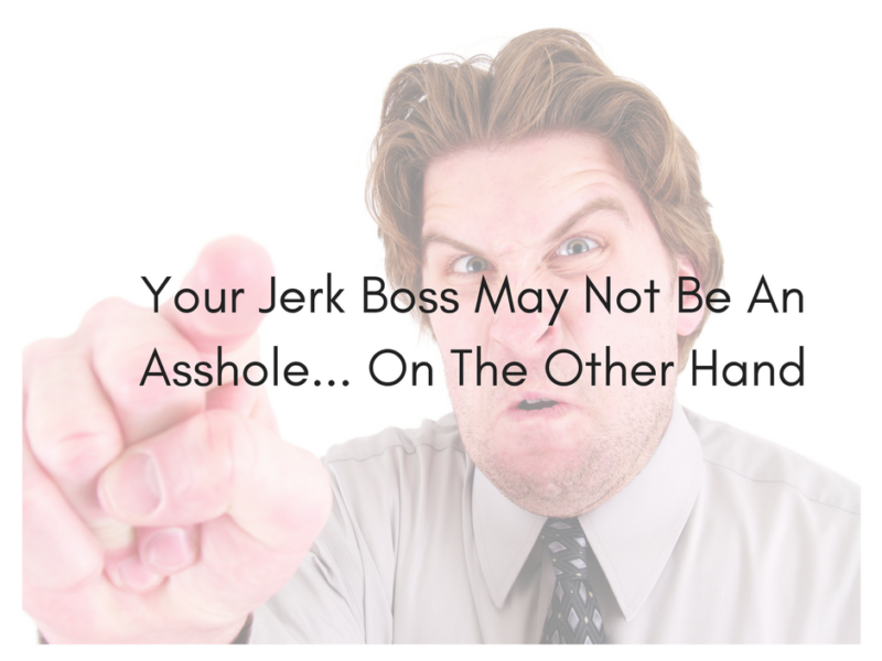 Not Every Jerk Boss Is An Asshole